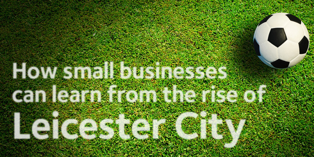 5 Ways Your Business Can Learn From The Rise Of Leicester City